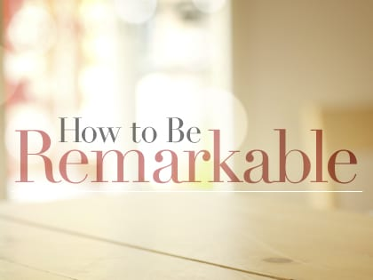 15Feature-How-to-Be-Remarkable-0427