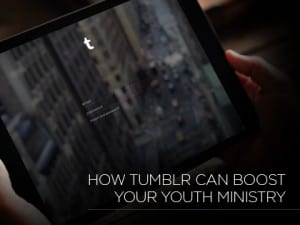 15ideas--How-Tumblr-Can-Boost-Your-Youth-Ministry-1209
