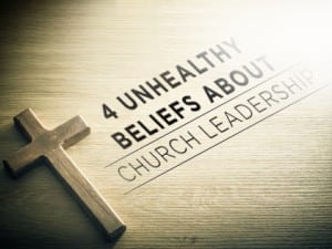 16Feature-4-Unhealthy-Beliefs-About-Church-Leadership-0125