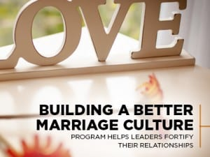 16Ideas-Building-a-Better-Marriage-Culture--Program-Helps-Leaders-Fortify-Their-Relationships-0208