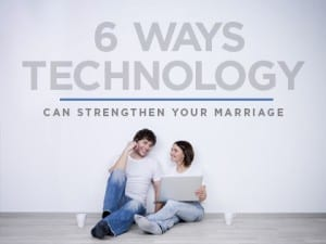 16Feature-6-Ways-Technology-Can-Strengthen-Your-Marriage-0210