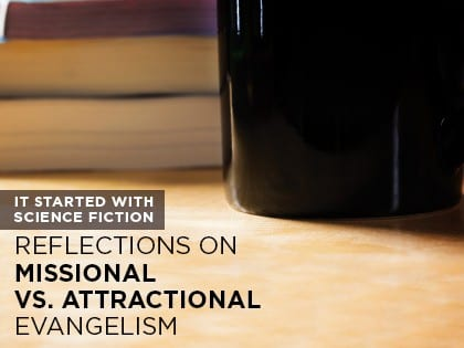 16Feature-It-Started-With-Science-Fiction--Reflections-on-Missional-vs.-Attractional-Evangelism-0205