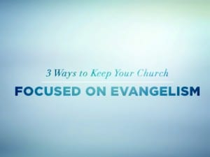 16Feature-3-Ways-to-Keep-Your-Church-Focused-on-Evangelism-0425
