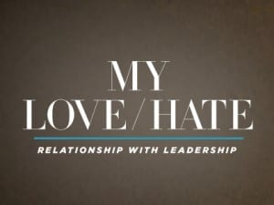 16Feature-My-Love-Hate-Relationship-With-Leadership-0427
