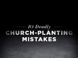 16Feature-10-Deadly-Church-Planting-Mistakes-0512