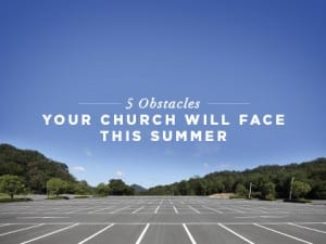 16Feature-The-Summer-Slump--5-Obstacles-a-Church-Faces-Every-Summer-2