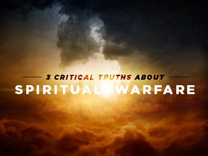 16Feature-3-Critical-Truths-About-Spiritual-Warfare-0701