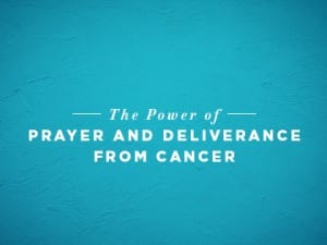 16Ideas-The-Power-of-Prayer-and-Deliverance-From-Cancer-0707