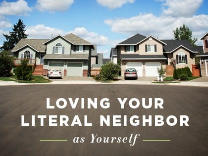16ideas-Loving-Your-Literal-Neighbor-as-Yourself-0721