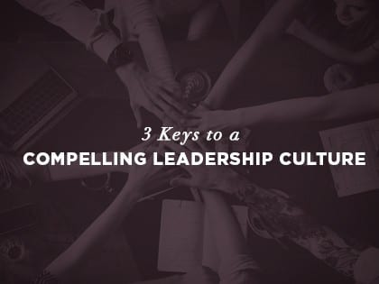 16Feature-3-Keys-to-a-Compelling-Leadership-Culture-0831