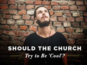 16Features-Should-the-Church-Try-to-Be-Cool-0817