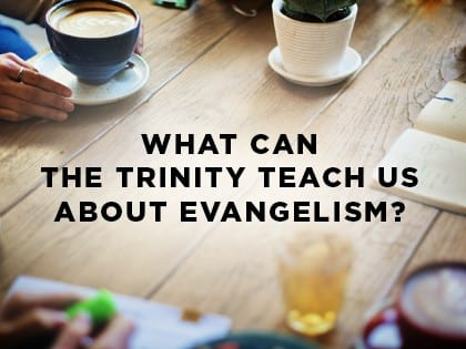 16Features-What-Can-the-Trinity-Teach-Us-About-Evangelism-0830