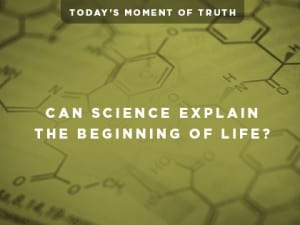 16Ideas-Today's-Moment-of-Truth--Can-Science-Explain-the-Beginning-of-Life-0818