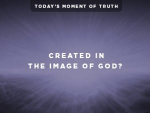 16Ideas-Today's-Moment-of-Truth--Created-in-the-Image-of-God-0825