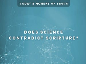 16Ideas-Today's-Moment-of-Truth--Does-Science-Contradict-Scripture-0804