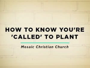 16ideas-How-to-Know-You're-'Called'-to-Plant--Mosaic-Christian-Church-0822