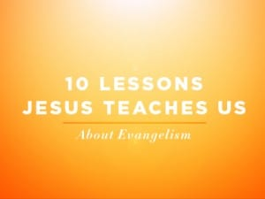 16Feature-10-Lessons-Jesus-Teaches-Us-About-Evangelism-0913