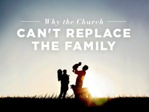 16feature-why-the-church-cant-replace-the-family-0921