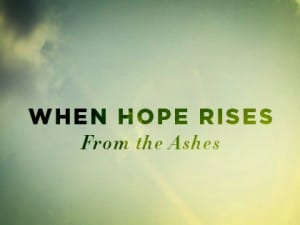 16ideas-When-Hope-Rises-From-the-Ashes-0908
