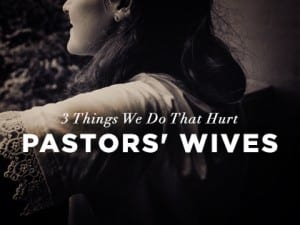 16feature-3-things-we-do-that-hurt-pastors-wives-1024
