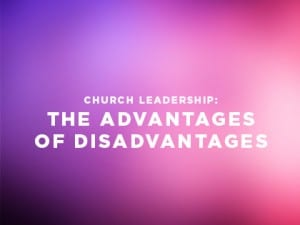 16ideas-church-leadership-the-advantages-of-disadvantages-1013
