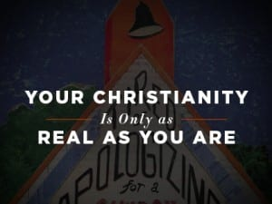 16ideas-your-christianity-is-only-as-real-as-you-are-1007