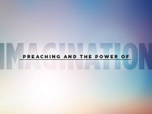 16ideas-preaching-and-the-power-of-imagination-1026
