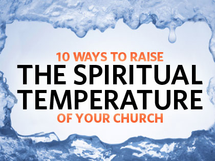 /13Feature_10_Ways_to_Raise_the_Spiritual_Temperature_of_Your_Church_0917_542478036.jpg