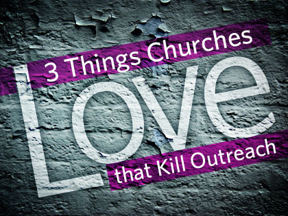 /13Feature_3_Things_Churches_Love_that_Kill_Outreach_0702_327528499.jpeg
