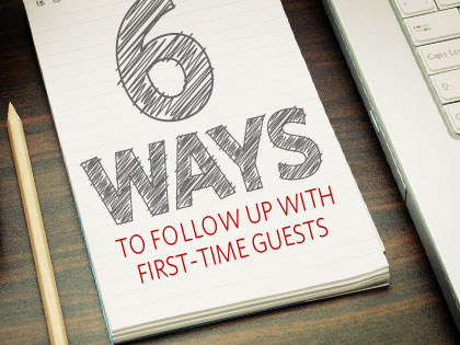 /13Feature_6_Ways_to_Follow_Up_with_First_Time_Guests_0110_369829992.jpg