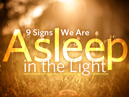 /13Feature_9_Signs_We_Are_Asleep_in_the_Light_1120_608521447.jpg
