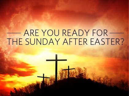 are you ready for the sunday after easter