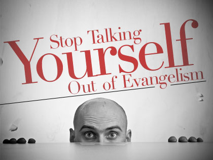 /13Feature_Stop_Talking_Yourself_Out_of_Evangelism_1106_618684236.jpg