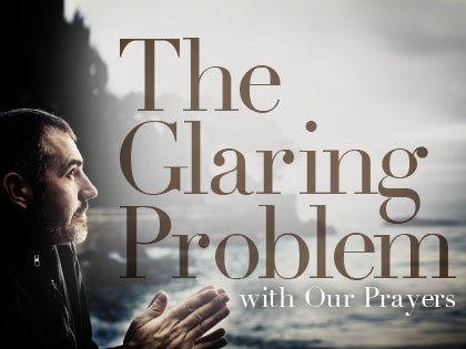 /13Feature_The_Glaring_Problem_with_Our_Prayers_1029_594755158.jpg