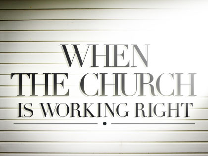 /13Feature_When_the_Church_Is_Working_Right_0904_236252534.jpg