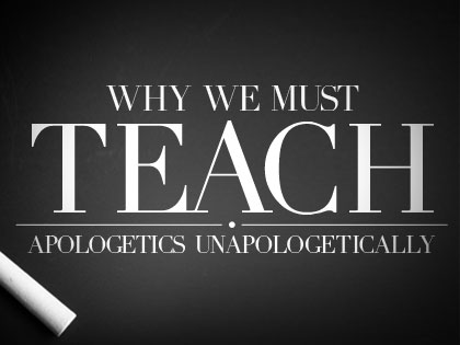 /13Feature_Why_We_Must_Teach_Apologetics_Unapologetically_1030_288383302.jpg