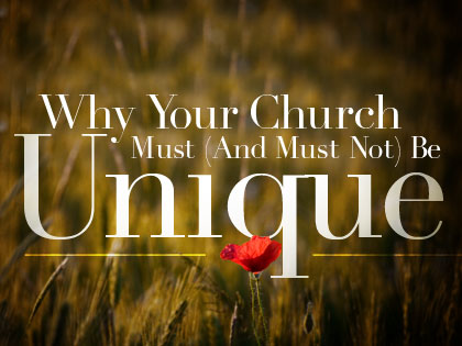 /13Feature_Why_Your_Church_Must__And_Must_Not__Be_Unique_0712_324723345.jpeg