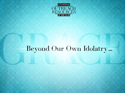 /14Resources_Beyond_Our_Own_Idolatry_Grace_0512_123060297.jpg